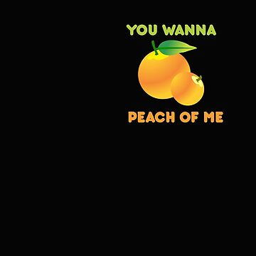 You Wanna Peach Of Me by stuch75