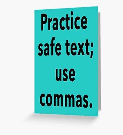 Practice Safe Text, Use Commas. Greeting Card