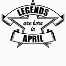 Legends are born in April (Birthday / Present / Gift / Black) by MrFaulbaum