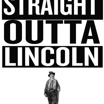 Straight Outta Lincoln Billy the Kid William H. Bonney by NewMexicoTees