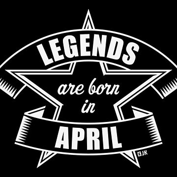 Legends are born in April (Birthday / Present / Gift / White) by MrFaulbaum