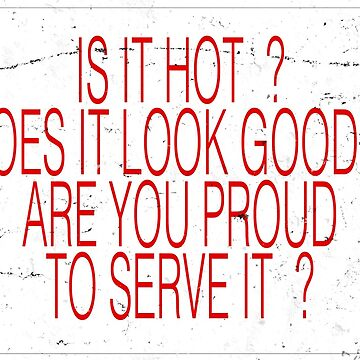 is it hot? does it look good? are you proud to serve it? by grubsludge