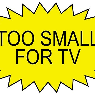 TOO SMALL FOR TV by ChrisButler