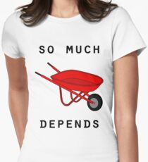 So much depends upon a red wheelbarrow Women's Fitted T-Shirt