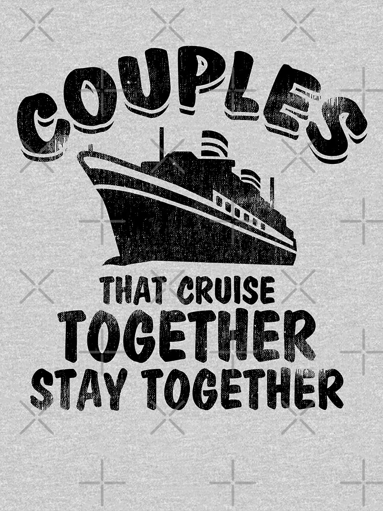 """""""Couples That Cruise Together Stay Together"""" Classic T"""