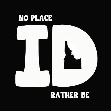 Idaho Funny Gifts - No Place ID Rather Be by JenniferMac
