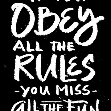 If you obey all the rules - you miss all the fun - funny saying by BullQuacky