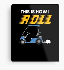 How I Roll Golf Cart Metal Print