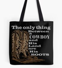 The Only Thing Between a Cowboy and His Land are His Boots Novelty Gifts. Tote Bag