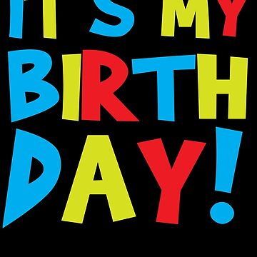 It's my birthday - Happy Birth Day Shirt by BullQuacky