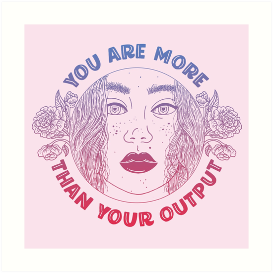 You are more than your output by lettershoppe