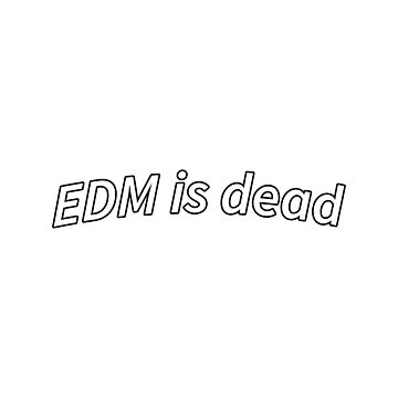 EDM is dead by lushlakes