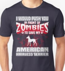 I would push you in front of zombies to save my American Hairless Terrier. Unisex T-Shirt