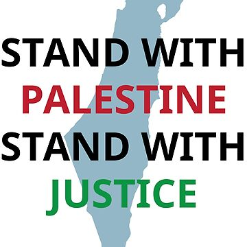 STAND WITH PALESTINE, STAND WITH JUSTICE by MSTSHIRTs