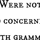 Not Concerned with Grammar by smaddingly
