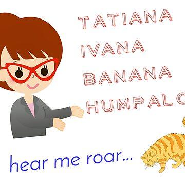 The Legend Tatiana Ivana Banana Humpalot by aughtie