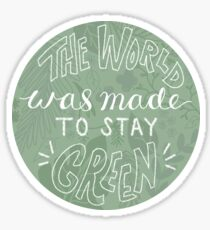 The World Was Made to Stay Green Sticker