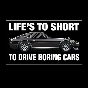 Lifes To Short To Drive Boring Cars 240Z for Men by clintoss