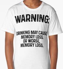 Warning: drinking may cause memory loss or worse memory loss. Long T-Shirt