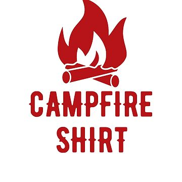 Campfire shirt by goodtogotees