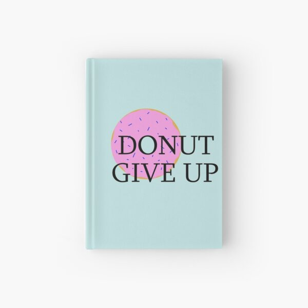 Donut give up! Hardcover Journal
