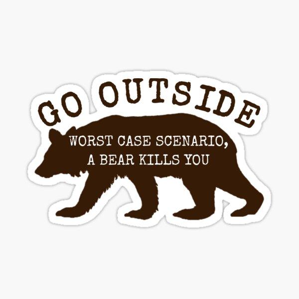 Go Outside Worst Case Scenario a Bear Kills You Shirt Sticker