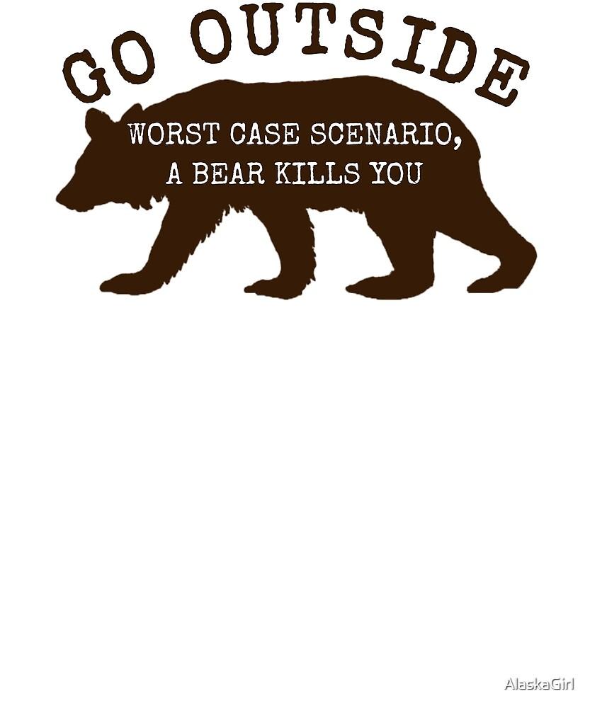 Go Outside Worst Case Scenario a Bear Kills You Shirt by AlaskaGirl
