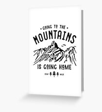 Going to the Mountains is going Home Greeting Card