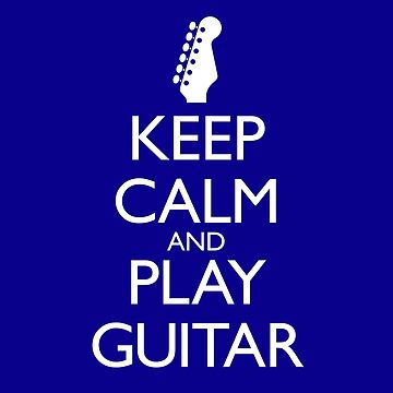 Keep Calm and Play Guitar - with 6-In-A-Line Headstock by Robzilla178