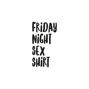 Friday night sex shirt by HoneymoonHotel