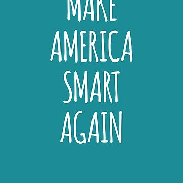 Make America Smart Again Design by the-elements