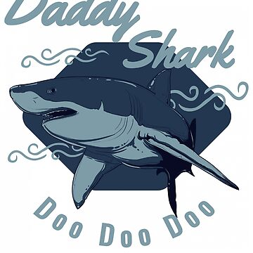 Funny Daddy Shark Doo Doo Doo by iwaygifts