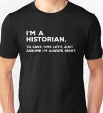 Ich bin ein Historiker, um Zeit zu sparen Lass uns einfach annehmen, dass ich immer recht habe Slim Fit T-Shirt