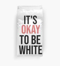 It's OK To Be White T-Shirt Duvet Cover