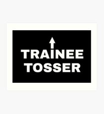 Trainee Tosser  Art Print