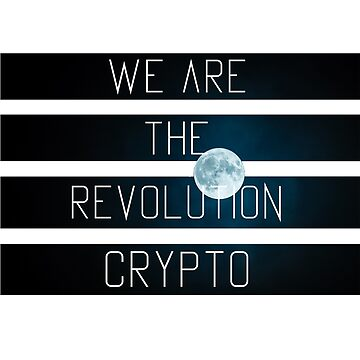We Are the Revolution - Crypto by ledgehanger