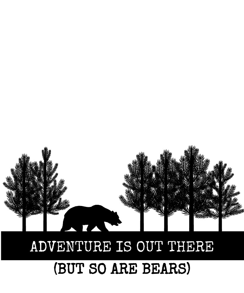 Adventure is out there (So are bears) by AlaskaGirl