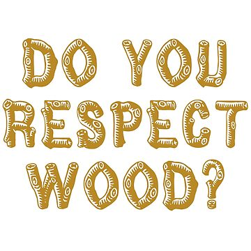 Do You Respect Wood? Curb Your Enthusiasm Quote by everything-shop