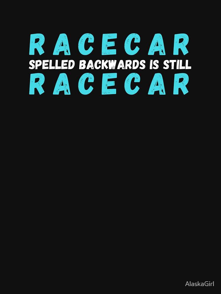 Racecar spelled backwards is still racecar by AlaskaGirl