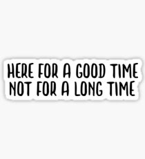 here for a good time not for a long time Sticker