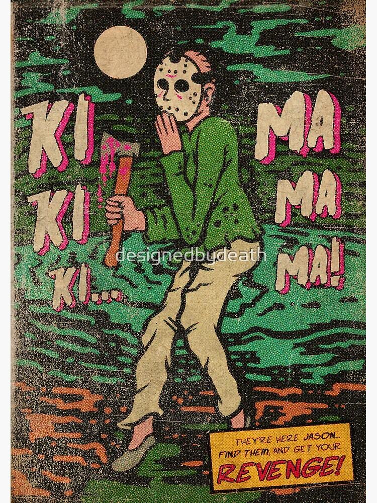 Friday The 13th - Ki Ki Ki Ma Ma Ma by designedbydeath