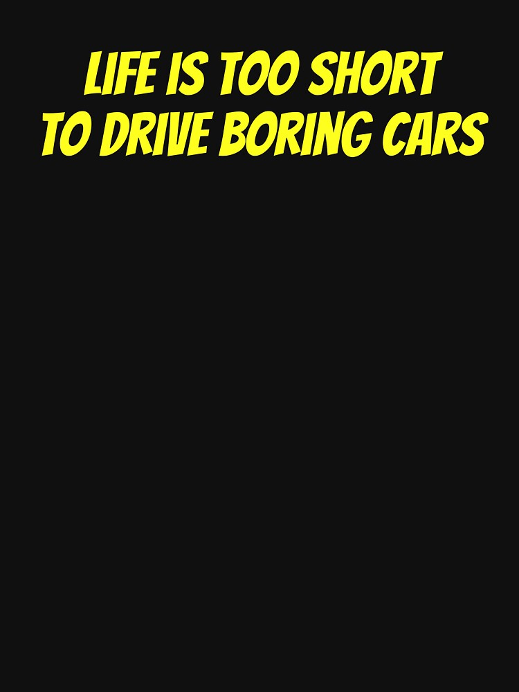 Life is too short to drive boring cars by AlaskaGirl