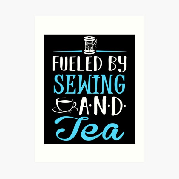 Fueled by Sewing and Tea Art Print