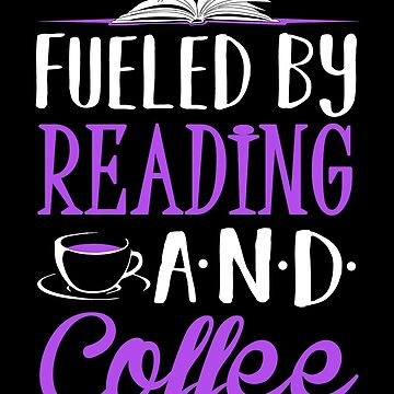 Fueled by Reading and Coffee by KsuAnn