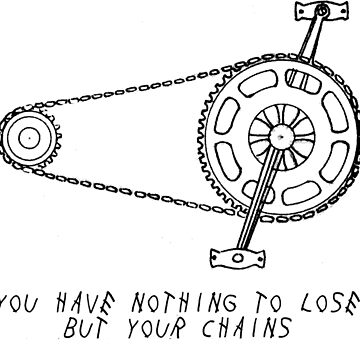 YOU HAVE NOTHING TO LOSE BUT YOUR CHAINS by halibutgoatramb