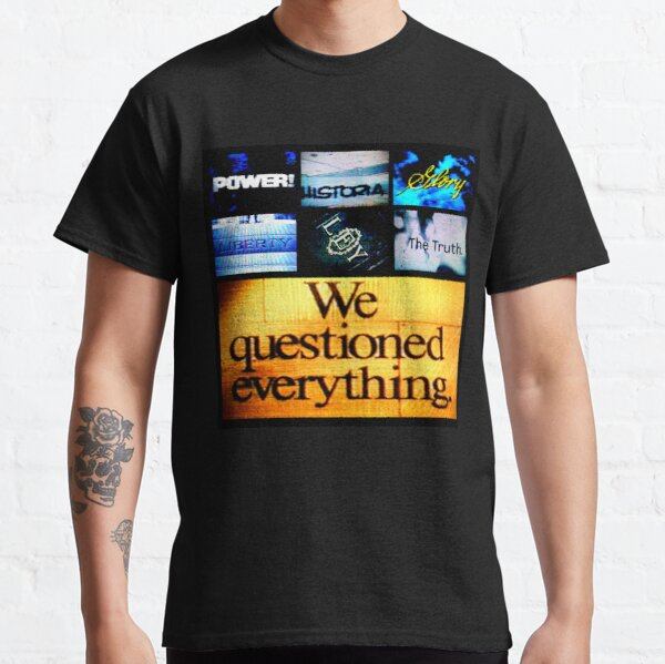 We Questioned Everything Camiseta clásica