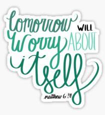 matthew 6:34 tomorrow worry itself verse Sticker