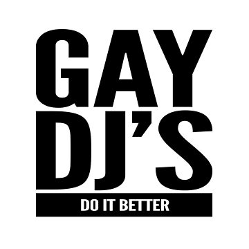 Gay DJs Do It Better by Bent Sentiments by bentsentiments