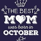The Best Mom Was Born in October by Andrei Verner