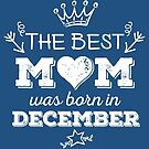 The Best Mom Was Born in December by Andrei Verner